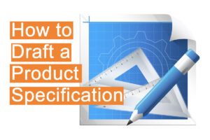 How to draft a product specification