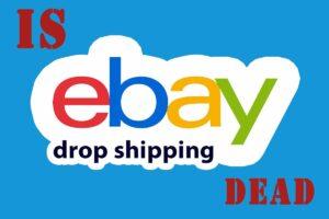 Is Drop-shipping on eBay Dead