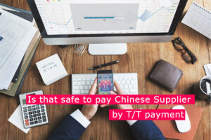 Is that safe to pay by T/T payment?