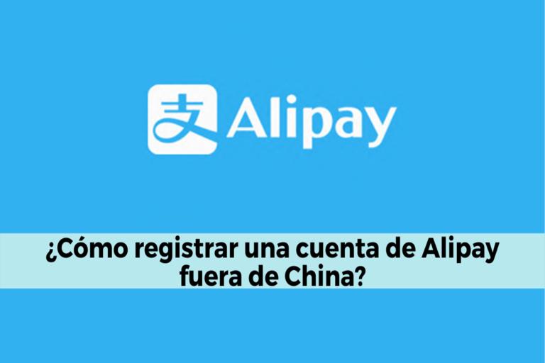 ¿Cómo registrar una cuenta de Alipay fuera de China?